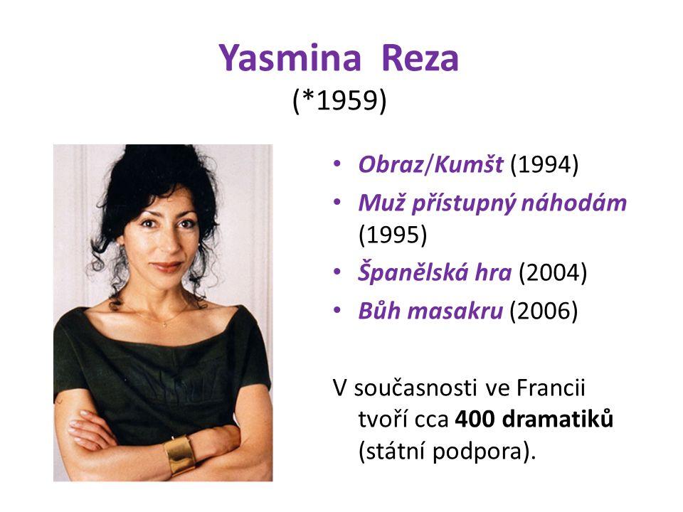 Yasmina Reza (*1959) Obraz/Kumšt (1994) Muž přístupný náhodám (1995) Španělská hra (2004) Bůh masakru (2006) V současnosti ve Francii tvoří cca 400 dramatiků (státní podpora).