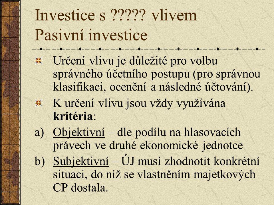 Investice s ????? vlivem Pasivní investice Určení vlivu je důležité pro volbu správného účetního postupu (pro správnou klasifikaci, ocenění a následné