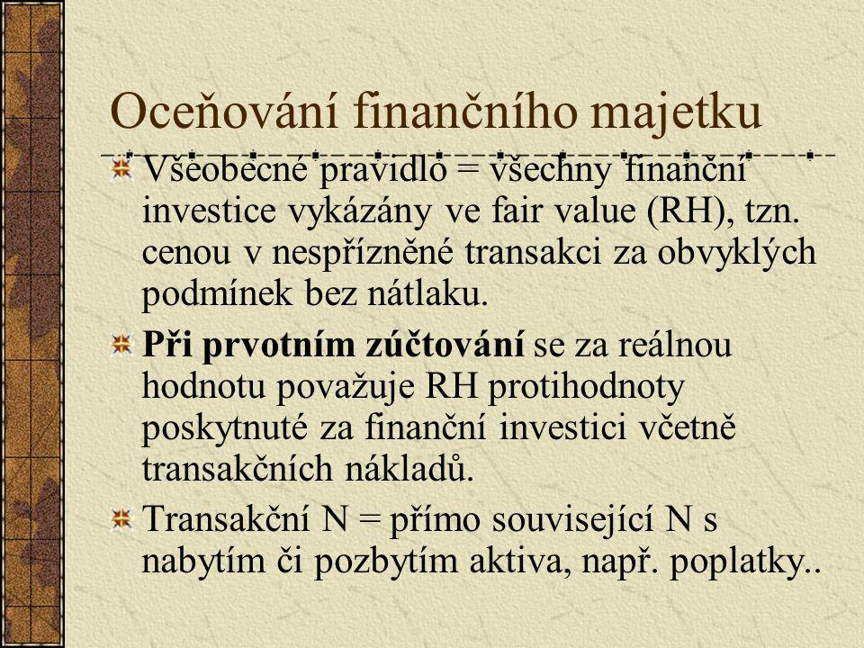 Oceňování finančního majetku Všeobecné pravidlo = všechny finanční investice vykázány ve fair value (RH), tzn. cenou v nespřízněné transakci za obvykl