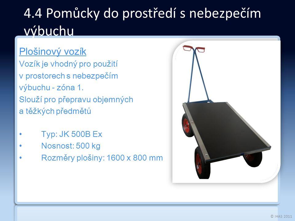 © IHAS 2011 4.4 Pomůcky do prostředí s nebezpečím výbuchu Plošinový vozík Vozík je vhodný pro použití v prostorech s nebezpečím výbuchu - zóna 1.