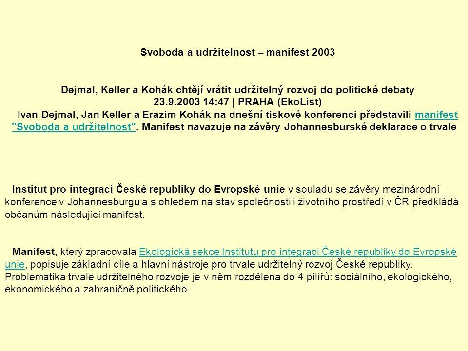 Svoboda a udržitelnost – manifest 2003 Dejmal, Keller a Kohák chtějí vrátit udržitelný rozvoj do politické debaty 23.9.2003 14:47 | PRAHA (EkoList) Ivan Dejmal, Jan Keller a Erazim Kohák na dnešní tiskové konferenci představili manifest Svoboda a udržitelnost .