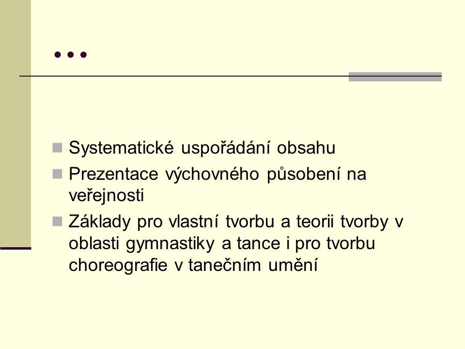 … Systematické uspořádání obsahu Prezentace výchovného působení na veřejnosti Základy pro vlastní tvorbu a teorii tvorby v oblasti gymnastiky a tance i pro tvorbu choreografie v tanečním umění