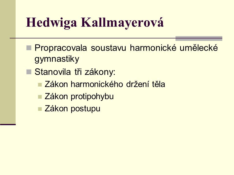 Hedwiga Kallmayerová Propracovala soustavu harmonické umělecké gymnastiky Stanovila tři zákony: Zákon harmonického držení těla Zákon protipohybu Zákon postupu