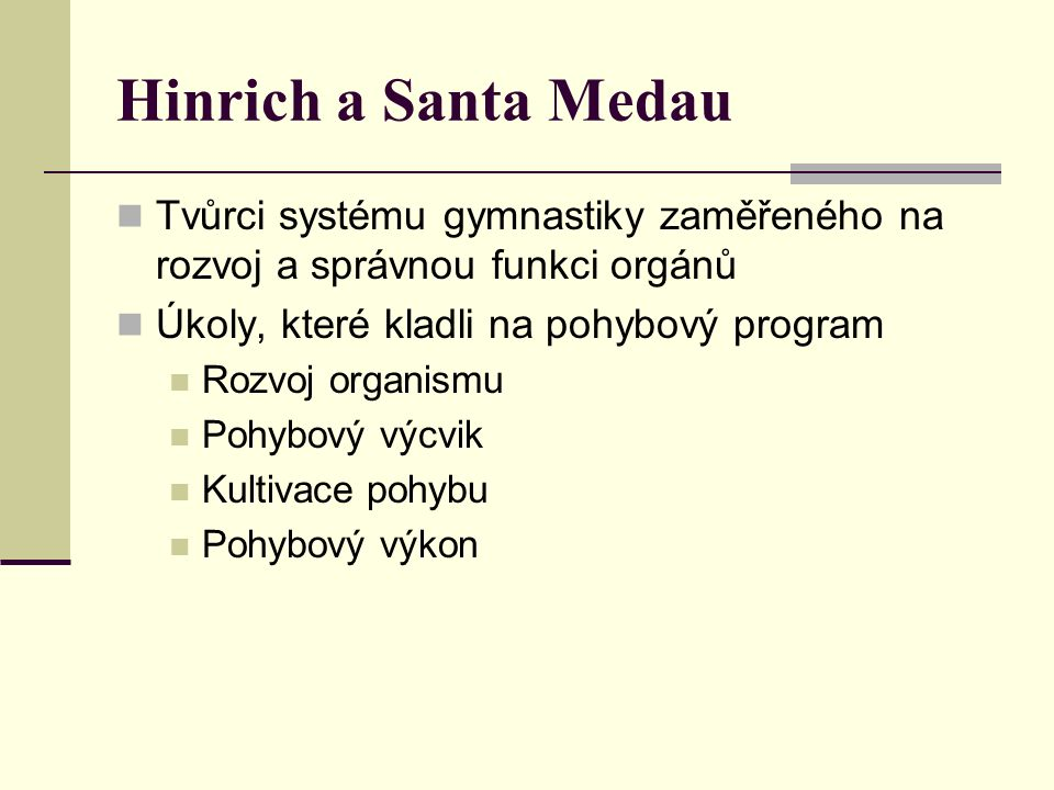 Hinrich a Santa Medau Tvůrci systému gymnastiky zaměřeného na rozvoj a správnou funkci orgánů Úkoly, které kladli na pohybový program Rozvoj organismu Pohybový výcvik Kultivace pohybu Pohybový výkon