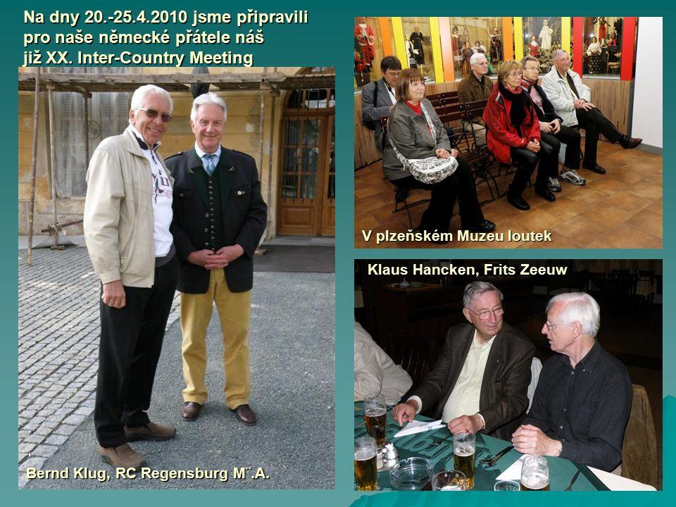 Na dny 20.-25.4.2010 jsme připravili pro naše německé přátele náš již XX. Inter-Country Meeting Bernd Klug, RC Regensburg M¨.A. Klaus Hancken, Frits Z