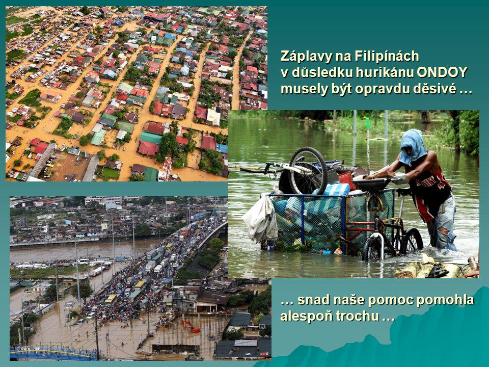 Záplavy na Filipínách v důsledku hurikánu ONDOY musely být opravdu děsivé … … snad naše pomoc pomohla alespoň trochu …