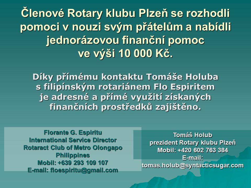 Členové Rotary klubu Plzeň se rozhodli pomoci v nouzi svým přátelům a nabídli jednorázovou finanční pomoc ve výši 10 000 Kč. Díky přímému kontaktu Tom