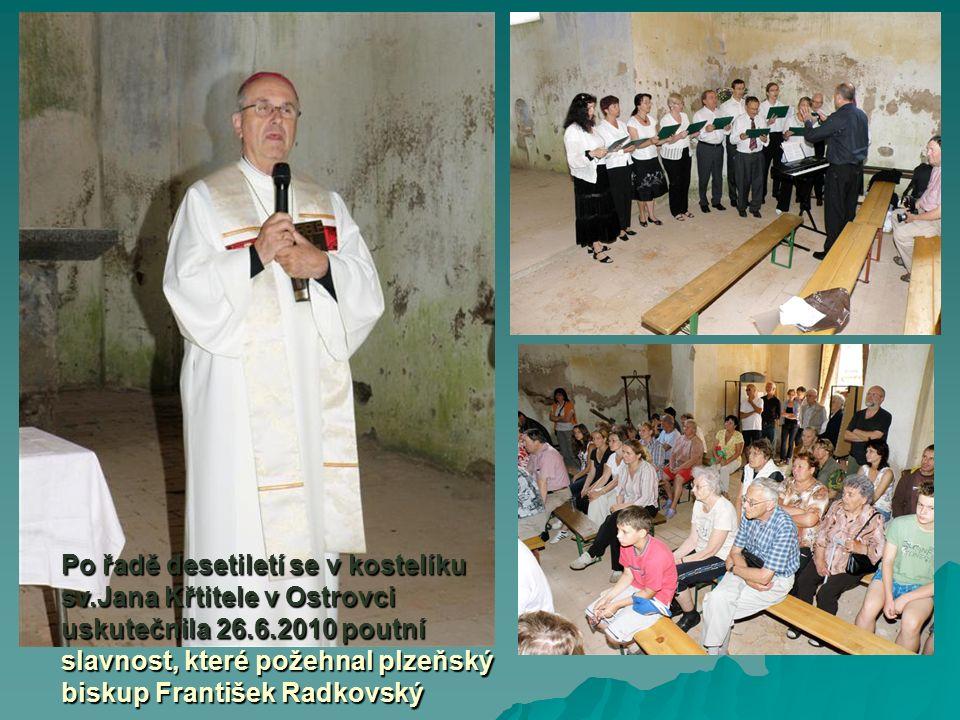Po řadě desetiletí se v kostelíku sv.Jana Křtitele v Ostrovci uskutečnila 26.6.2010 poutní slavnost, které požehnal plzeňský biskup František Radkovský