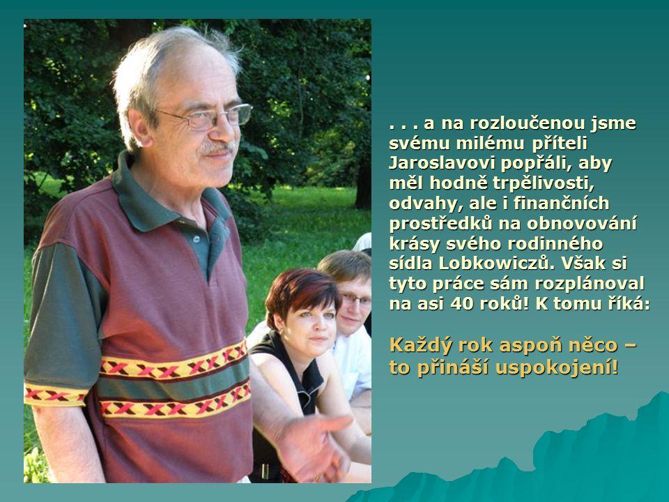 ... a na rozloučenou jsme svému milému příteli Jaroslavovi popřáli, aby měl hodně trpělivosti, odvahy, ale i finančních prostředků na obnovování krásy