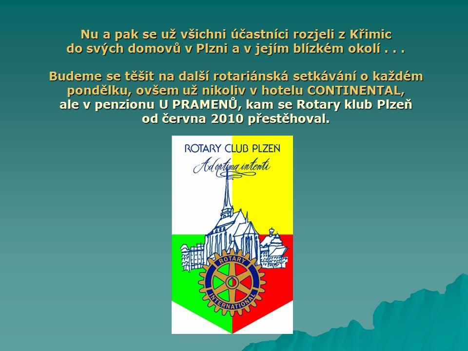 Nu a pak se už všichni účastníci rozjeli z Křimic do svých domovů v Plzni a v jejím blízkém okolí... Budeme se těšit na další rotariánská setkávání o