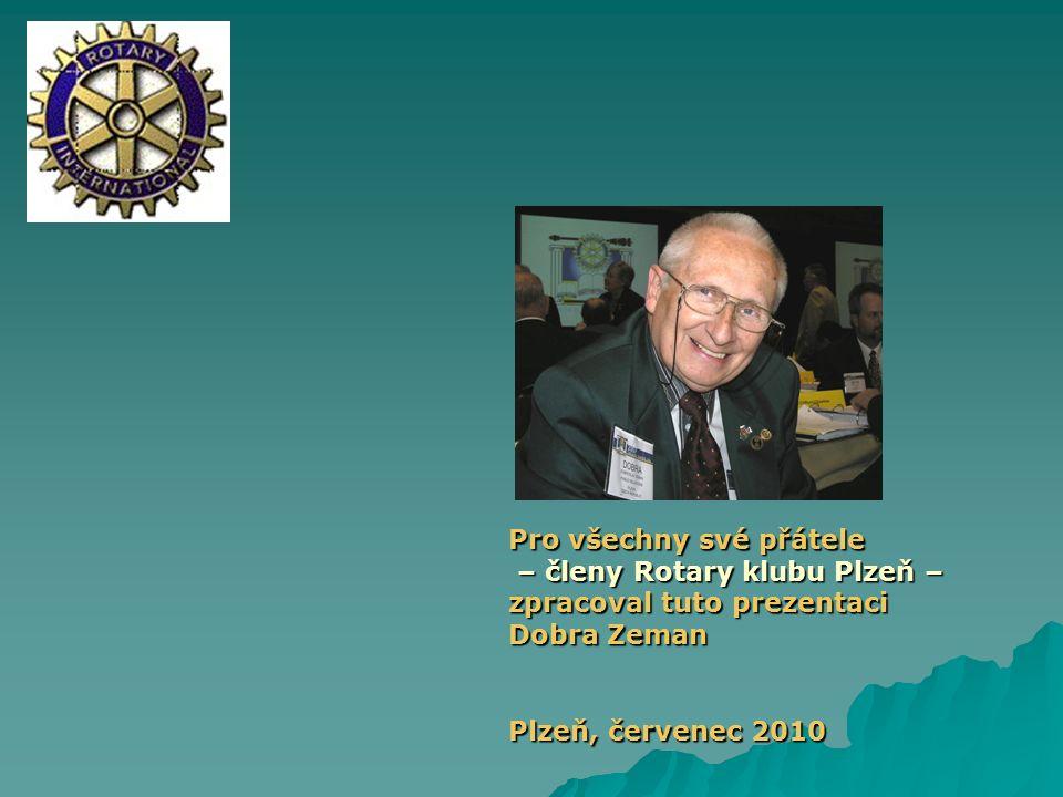 Pro všechny své přátele – členy Rotary klubu Plzeň – – členy Rotary klubu Plzeň – zpracoval tuto prezentaci Dobra Zeman Plzeň, červenec 2010