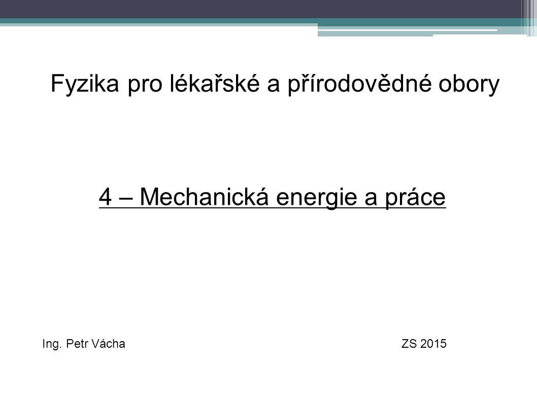 Fyzika pro lékařské a přírodovědné obory Ing. Petr VáchaZS 2015 4 – Mechanická energie a práce