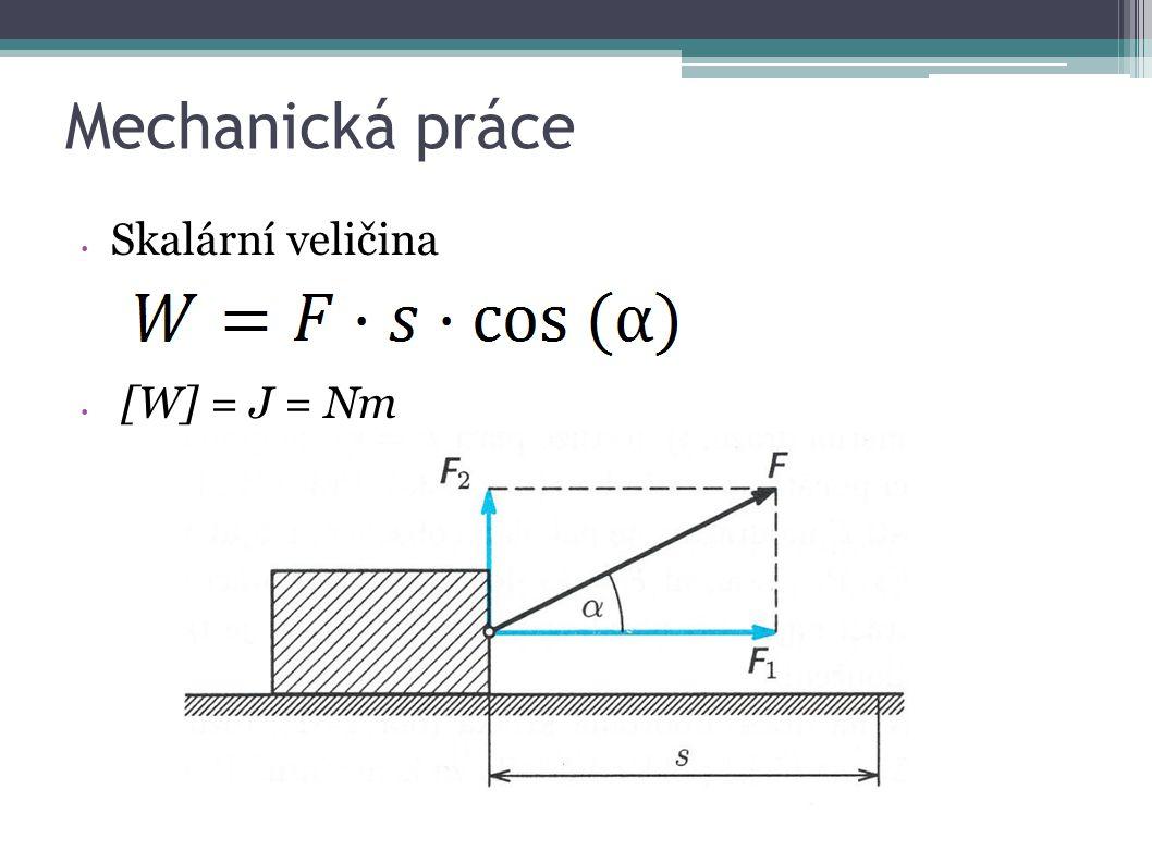 Mechanická práce Skalární veličina [W] = J = Nm
