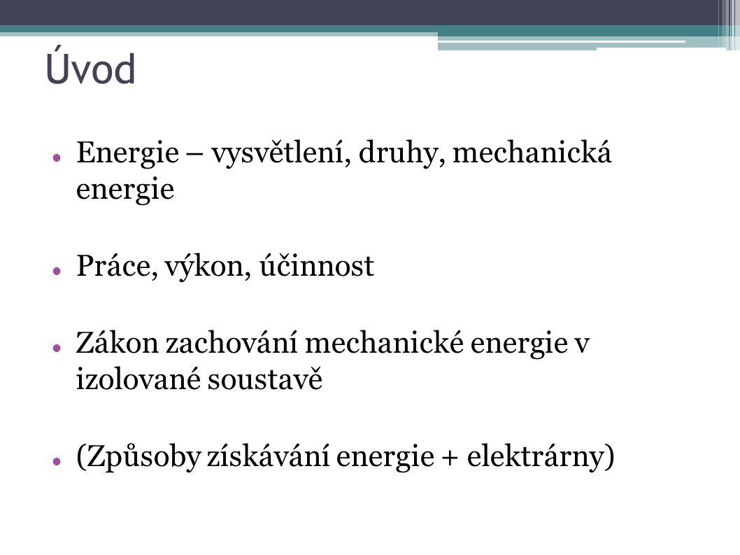 Úvod Energie – vysvětlení, druhy, mechanická energie Práce, výkon, účinnost Zákon zachování mechanické energie v izolované soustavě (Způsoby získávání