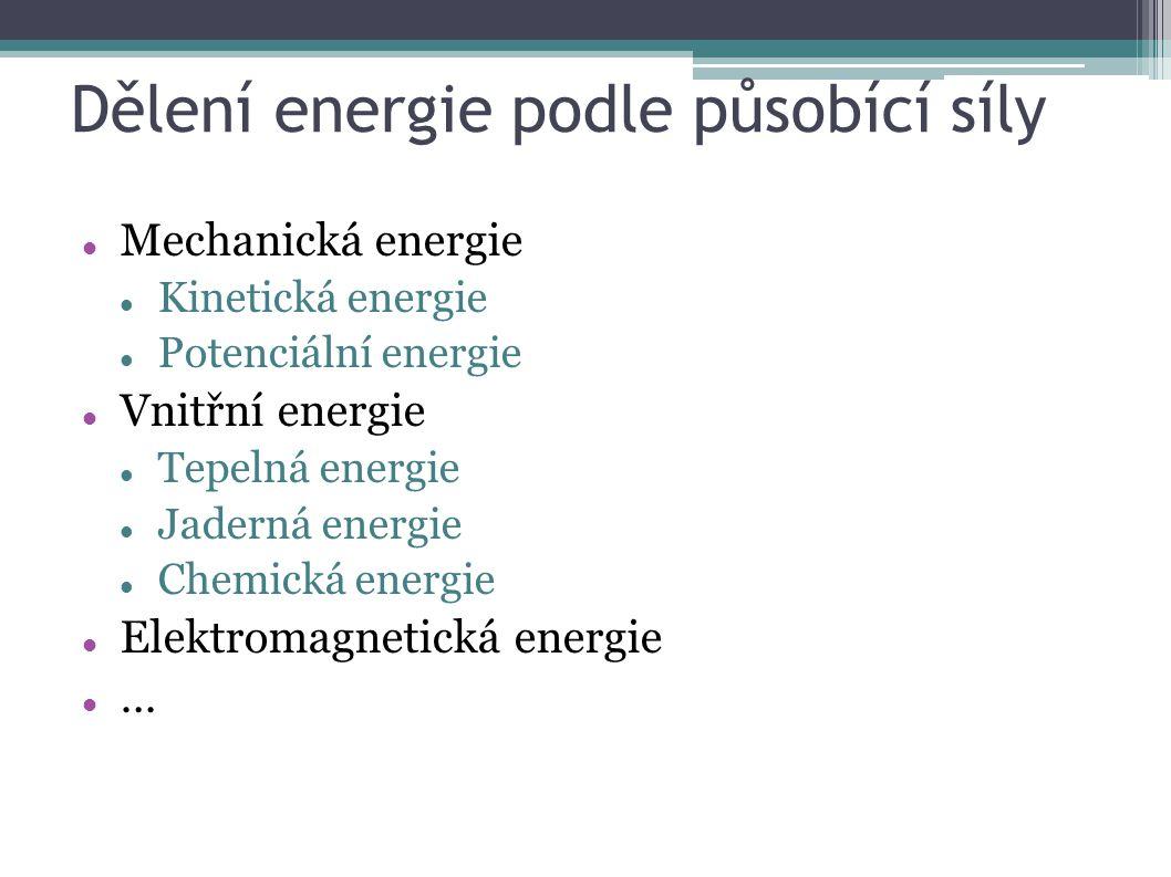 Dělení energie podle působící síly Mechanická energie Kinetická energie Potenciální energie Vnitřní energie Tepelná energie Jaderná energie Chemická energie Elektromagnetická energie …
