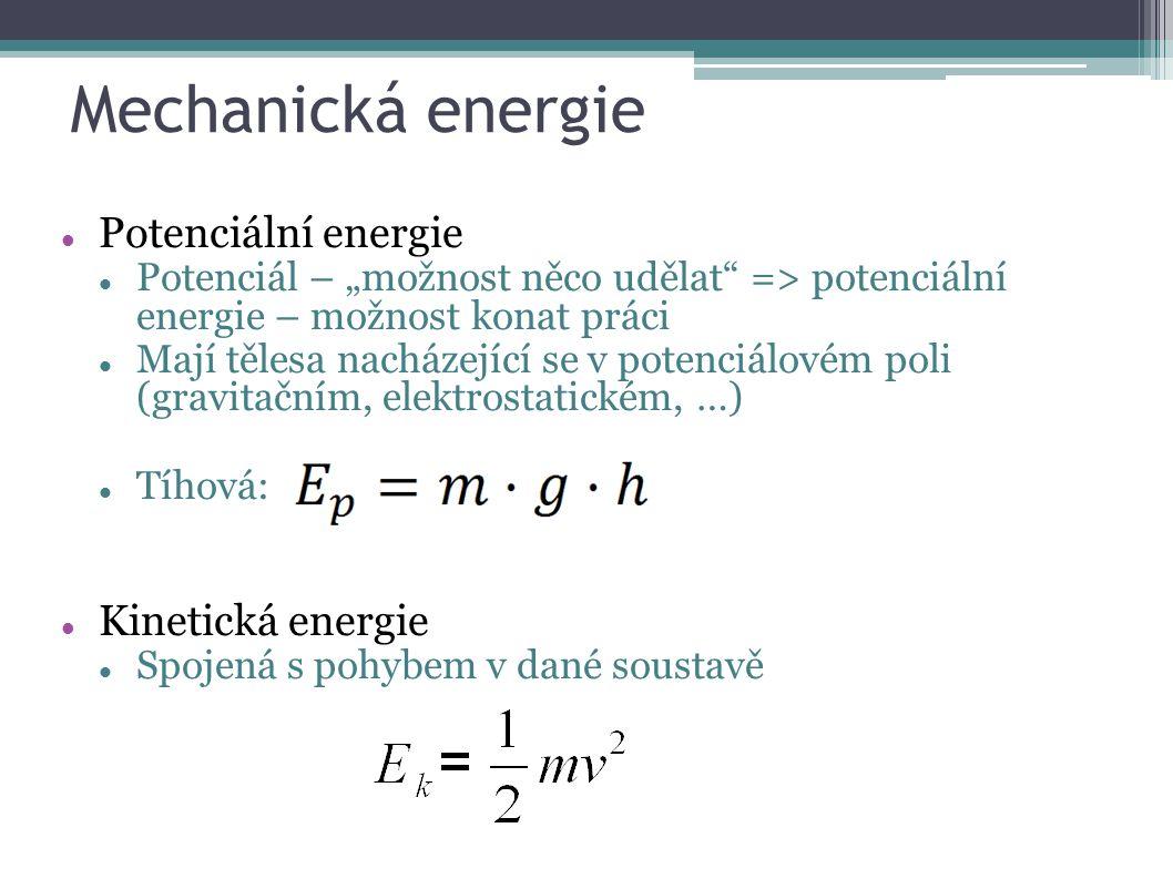 """Mechanická energie Potenciální energie Potenciál – """"možnost něco udělat => potenciální energie – možnost konat práci Mají tělesa nacházející se v potenciálovém poli (gravitačním, elektrostatickém, …) Tíhová: Kinetická energie Spojená s pohybem v dané soustavě"""