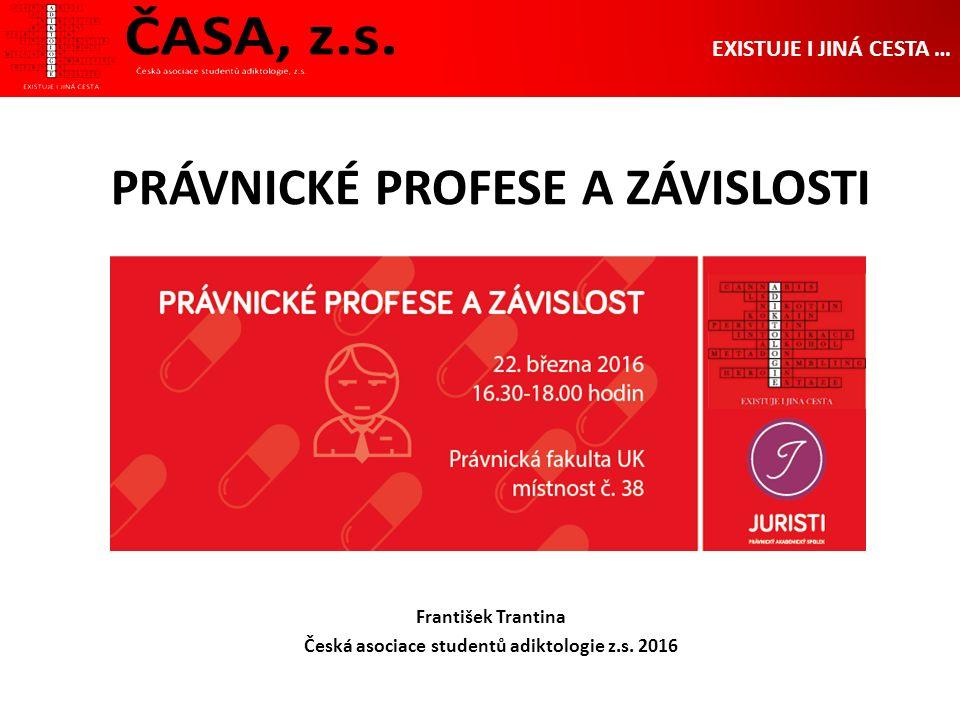 PRÁVNICKÉ PROFESE A ZÁVISLOSTI František Trantina Česká asociace studentů adiktologie z.s.