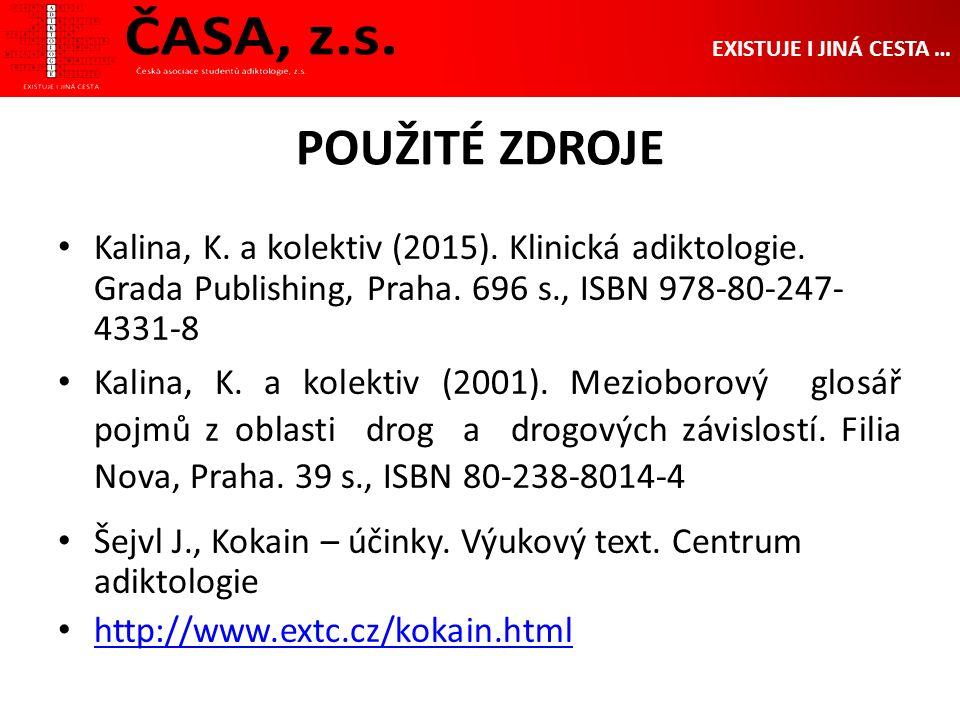 POUŽITÉ ZDROJE Kalina, K. a kolektiv (2015). Klinická adiktologie.