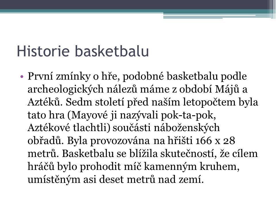 Historie basketbalu Za počátek vzniku současné podoby basketbalu je považován rok 1891, kdy v USA, státě Massachusetts, spriengfieldské univerzitě, Dr.