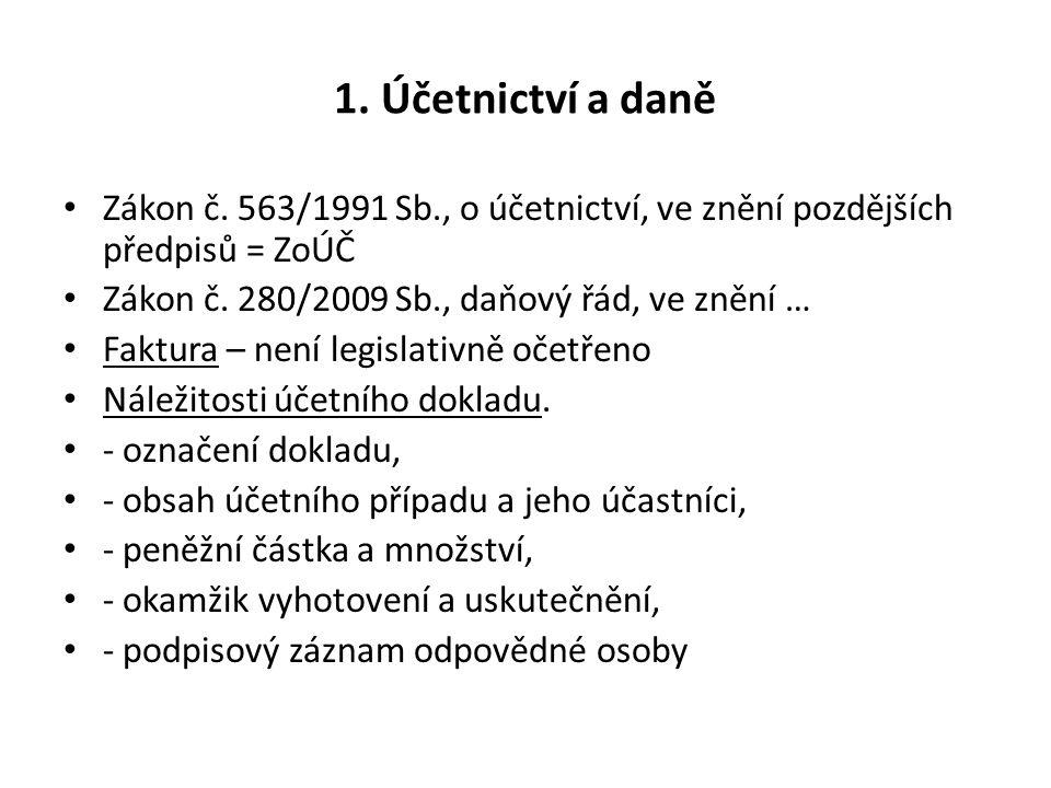 1. Účetnictví a daně Zákon č. 563/1991 Sb., o účetnictví, ve znění pozdějších předpisů = ZoÚČ Zákon č. 280/2009 Sb., daňový řád, ve znění … Faktura –