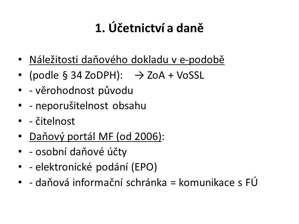1. Účetnictví a daně Náležitosti daňového dokladu v e-podobě (podle § 34 ZoDPH): → ZoA + VoSSL - věrohodnost původu - neporušitelnost obsahu - čitelno