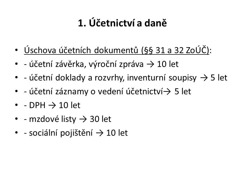 1. Účetnictví a daně Úschova účetních dokumentů (§§ 31 a 32 ZoÚČ): - účetní závěrka, výroční zpráva → 10 let - účetní doklady a rozvrhy, inventurní so