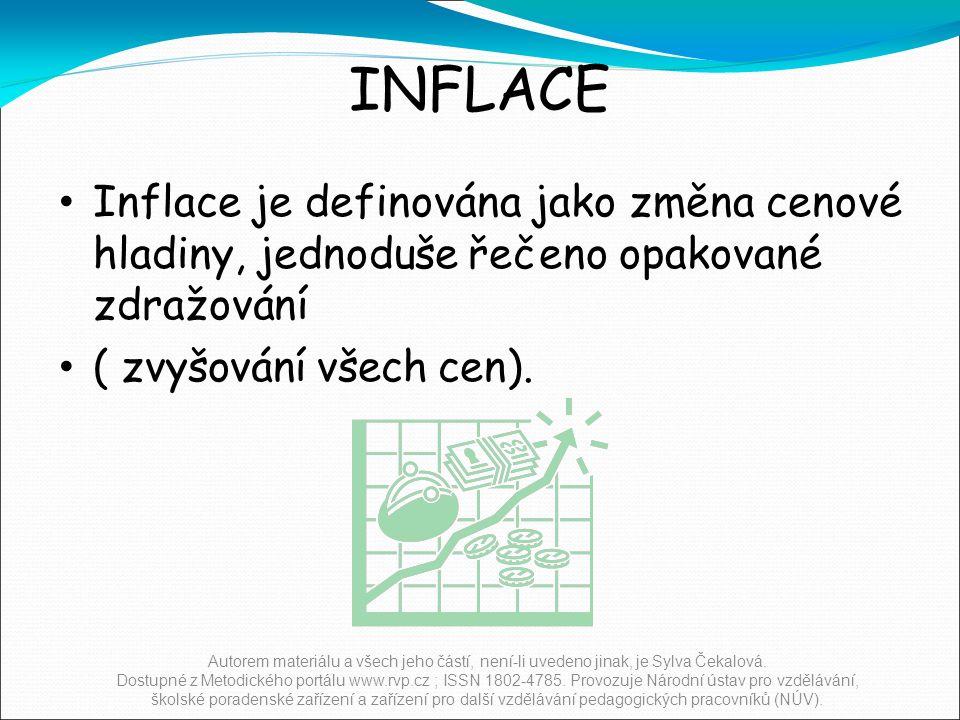 INFLACE Inflace je definována jako změna cenové hladiny, jednoduše řečeno opakované zdražování ( zvyšování všech cen).