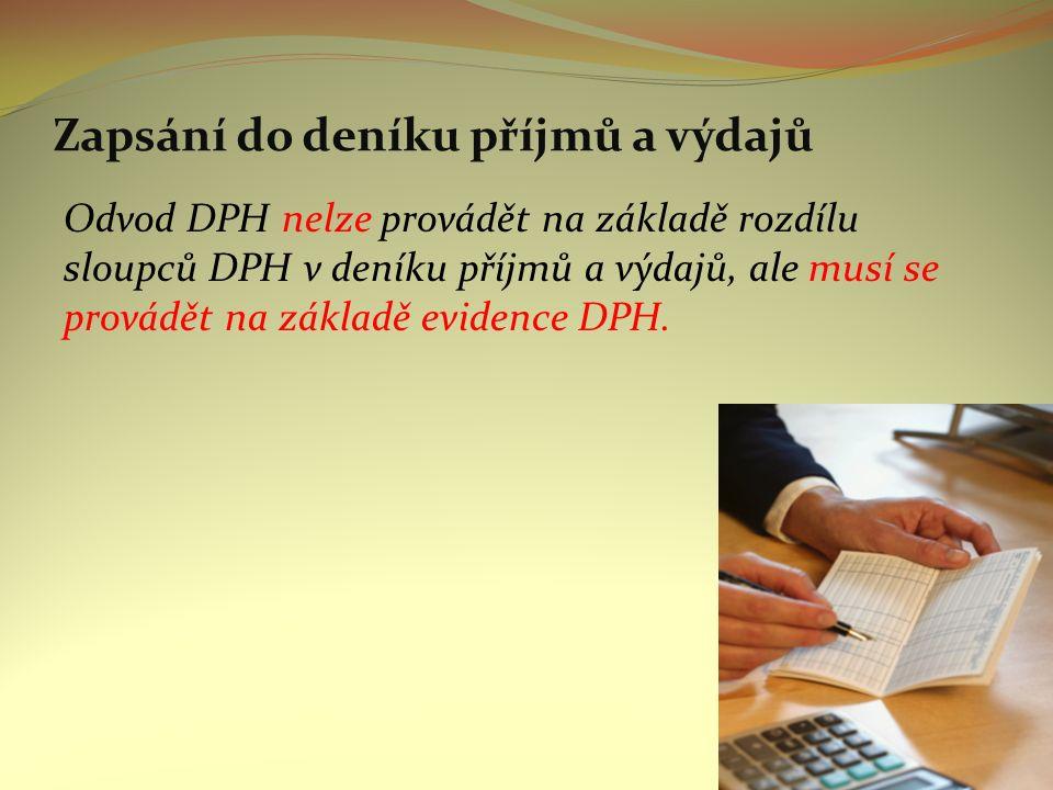 Zapsání do deníku příjmů a výdajů Odvod DPH nelze provádět na základě rozdílu sloupců DPH v deníku příjmů a výdajů, ale musí se provádět na základě evidence DPH.