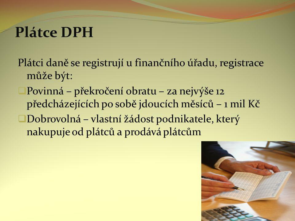 Plátce DPH Plátci daně se registrují u finančního úřadu, registrace může být:  Povinná – překročení obratu – za nejvýše 12 předcházejících po sobě jd