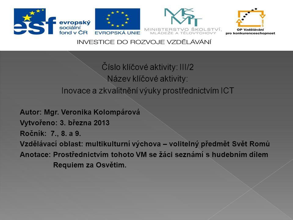 Číslo klíčové aktivity: III/2 Název klíčové aktivity: Inovace a zkvalitnění výuky prostřednictvím ICT Autor: Mgr. Veronika Kolompárová Vytvořeno: 3. b