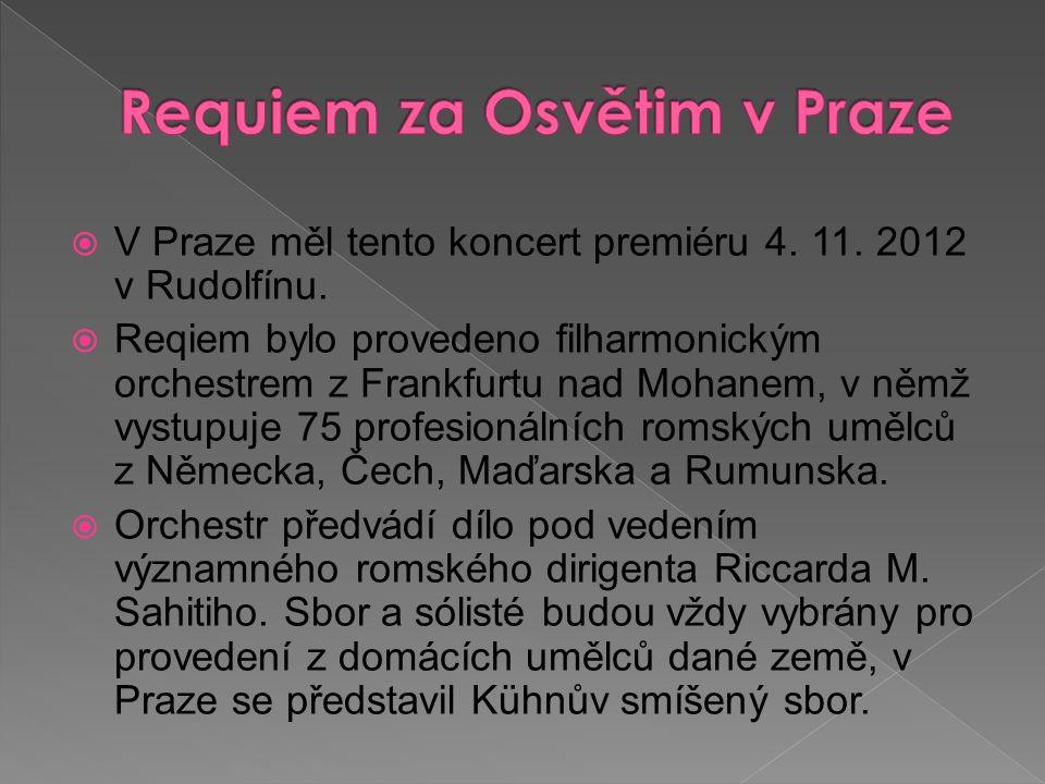  V Praze měl tento koncert premiéru 4. 11. 2012 v Rudolfínu.  Reqiem bylo provedeno filharmonickým orchestrem z Frankfurtu nad Mohanem, v němž vystu