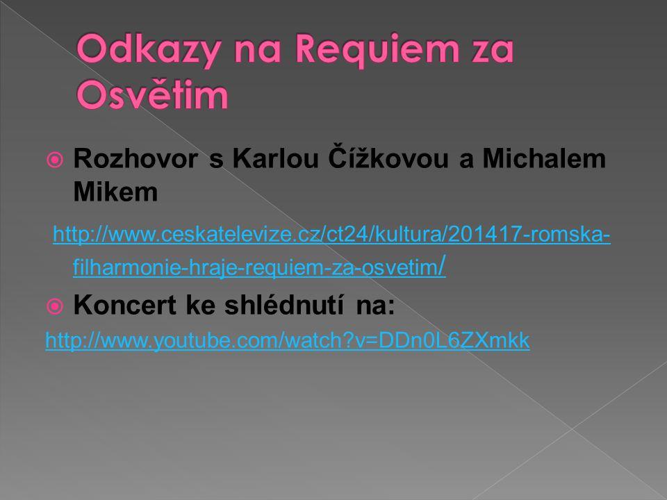  Rozhovor s Karlou Čížkovou a Michalem Mikem http://www.ceskatelevize.cz/ct24/kultura/201417-romska- filharmonie-hraje-requiem-za-osvetim / http://www.ceskatelevize.cz/ct24/kultura/201417-romska- filharmonie-hraje-requiem-za-osvetim /  Koncert ke shlédnutí na: http://www.youtube.com/watch v=DDn0L6ZXmkk