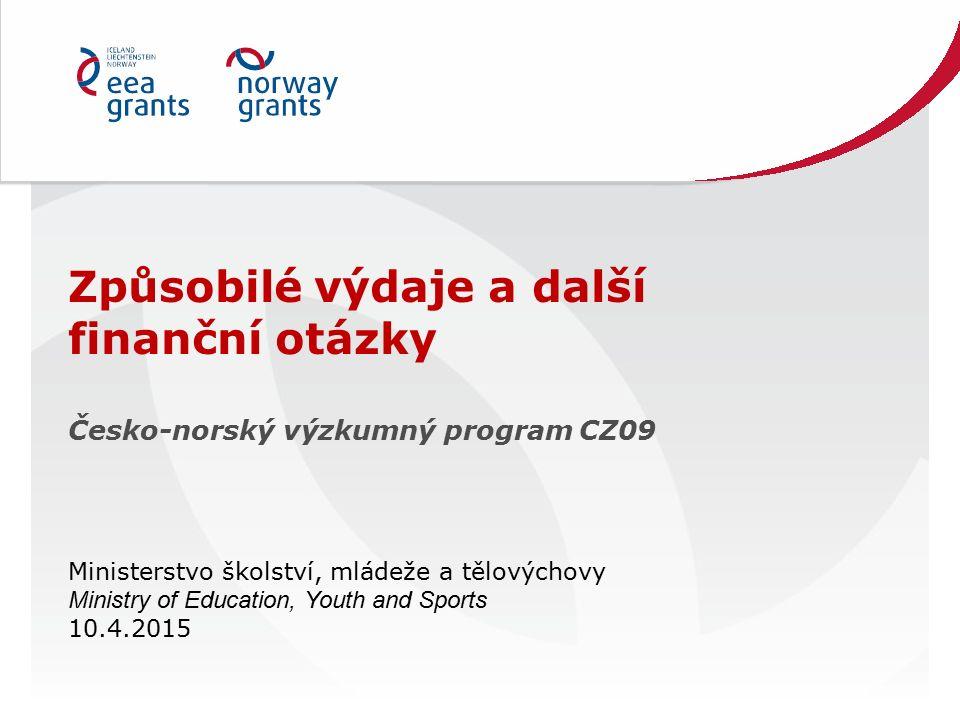 Způsobilé výdaje a další finanční otázky Česko-norský výzkumný program CZ09 Ministerstvo školství, mládeže a tělovýchovy Ministry of Education, Youth and Sports 10.4.2015