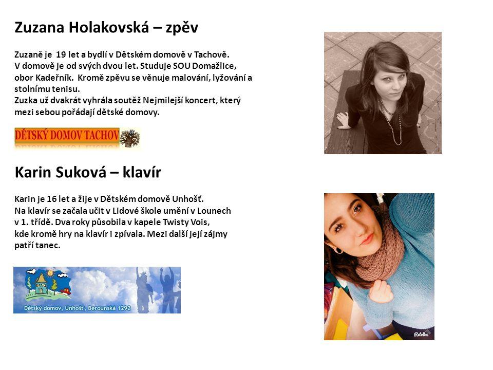 Zuzana Holakovská – zpěv Zuzaně je 19 let a bydlí v Dětském domově v Tachově. V domově je od svých dvou let. Studuje SOU Domažlice, obor Kadeřník. Kro