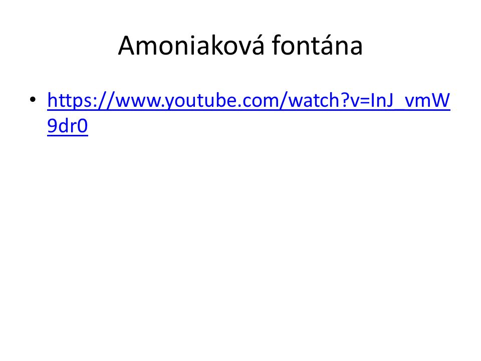 Amoniaková fontána https://www.youtube.com/watch?v=InJ_vmW 9dr0 https://www.youtube.com/watch?v=InJ_vmW 9dr0