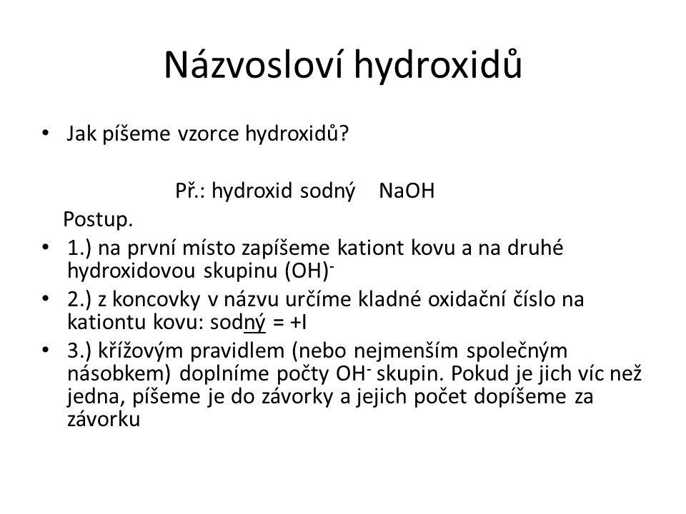 Názvosloví hydroxidů Jak píšeme vzorce hydroxidů.Př.: hydroxid sodný NaOH Postup.