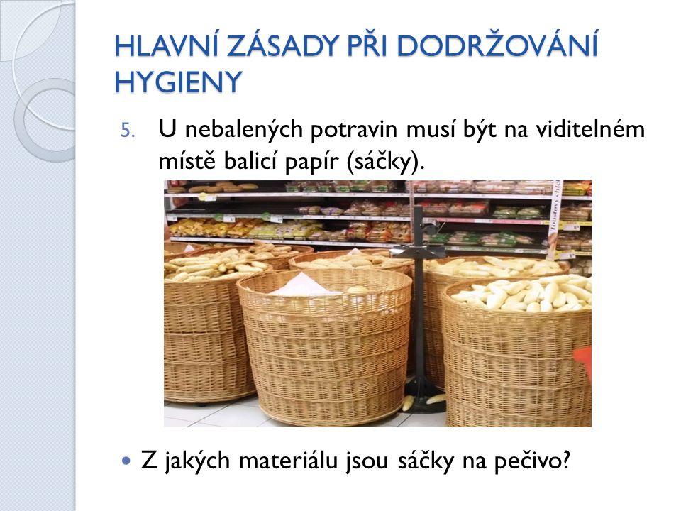 HLAVNÍ ZÁSADY PŘI DODRŽOVÁNÍ HYGIENY 5. U nebalených potravin musí být na viditelném místě balicí papír (sáčky). Z jakých materiálu jsou sáčky na peči