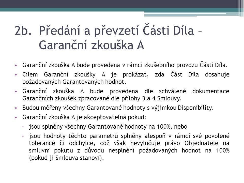 2b.Předání a převzetí Části Díla – Garanční zkouška A Garanční zkouška A bude provedena v rámci zkušebního provozu Části Díla.