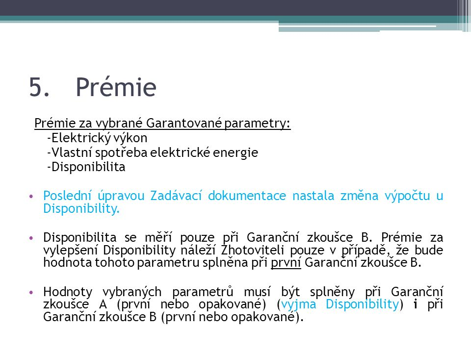 5.Prémie Prémie za vybrané Garantované parametry: -Elektrický výkon -Vlastní spotřeba elektrické energie -Disponibilita Poslední úpravou Zadávací doku