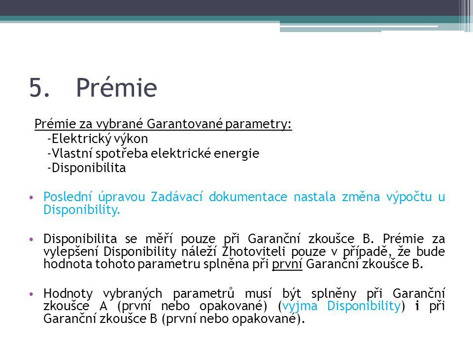 5.Prémie Prémie za vybrané Garantované parametry: -Elektrický výkon -Vlastní spotřeba elektrické energie -Disponibilita Poslední úpravou Zadávací dokumentace nastala změna výpočtu u Disponibility.