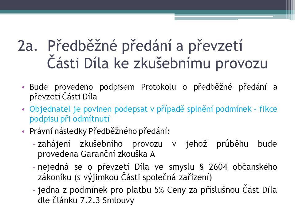 2a. Předběžné předání a převzetí Části Díla ke zkušebnímu provozu Bude provedeno podpisem Protokolu o předběžné předání a převzetí Části Díla Objednat