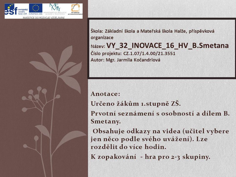 Anotace: Určeno žákům 1.stupně ZŠ. Prvotní seznámení s osobností a dílem B.