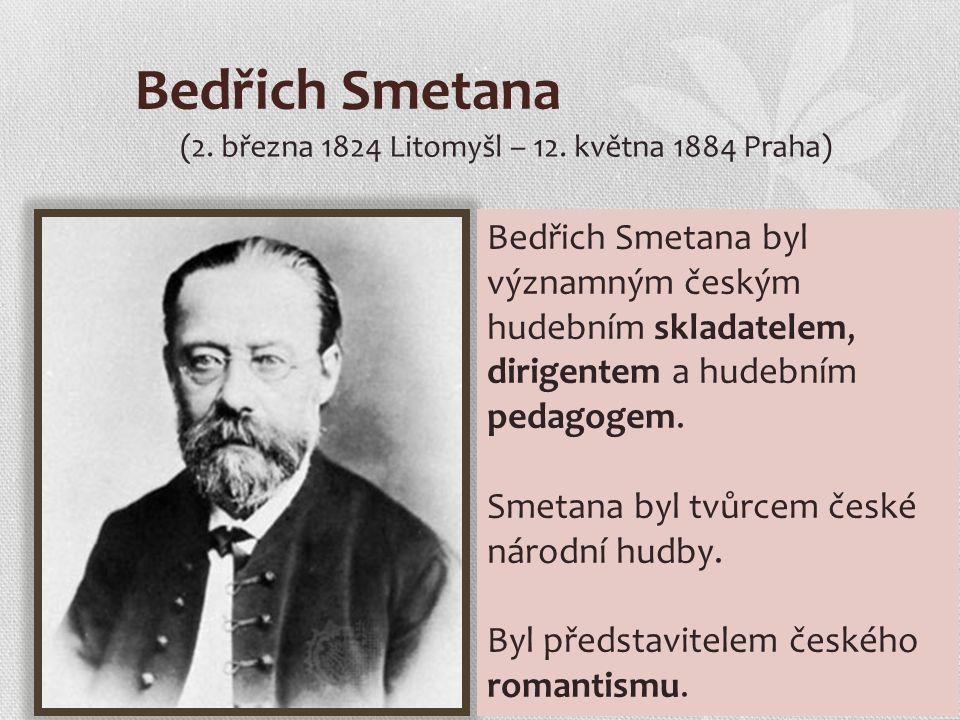 Bedřich Smetana (2. března 1824 Litomyšl – 12.