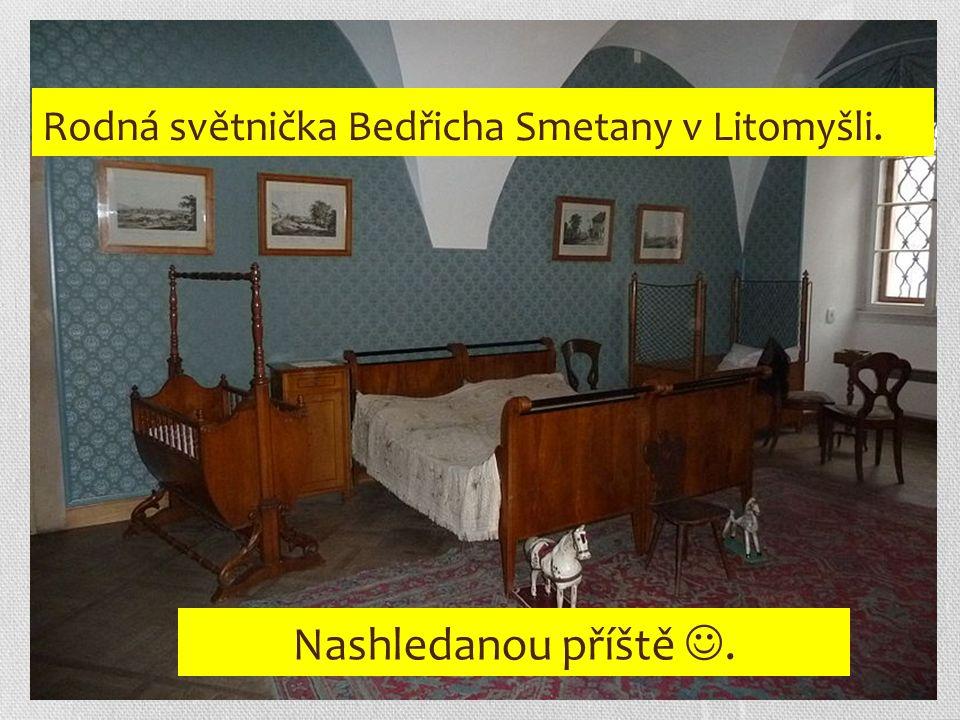 Rodná světnička Bedřicha Smetany v Litomyšli. Nashledanou příště.