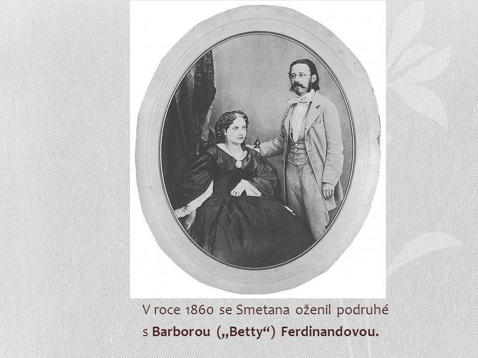 "V roce 1860 se Smetana oženil podruhé s Barborou (""Betty ) Ferdinandovou."