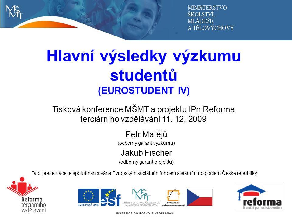 © Petr Matějů & Jakub Fischer Hlavní výsledky výzkumu studentů (EUROSTUDENT IV) Tisková konference MŠMT a projektu IPn Reforma terciárního vzdělávání 11.