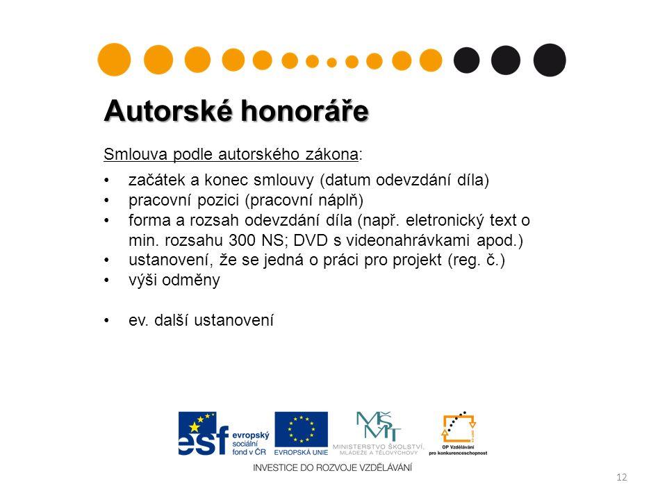 Autorské honoráře 12 Smlouva podle autorského zákona: začátek a konec smlouvy (datum odevzdání díla) pracovní pozici (pracovní náplň) forma a rozsah odevzdání díla (např.