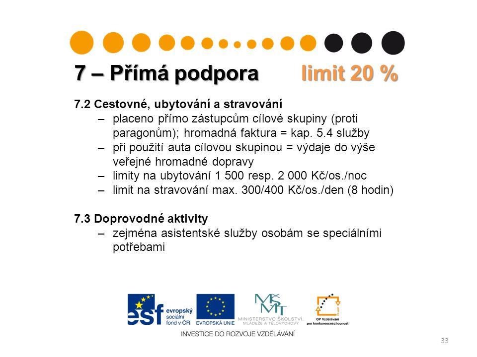 7 – Přímá podpora limit 20 % 33 7.2 Cestovné, ubytování a stravování –placeno přímo zástupcům cílové skupiny (proti paragonům); hromadná faktura = kap.