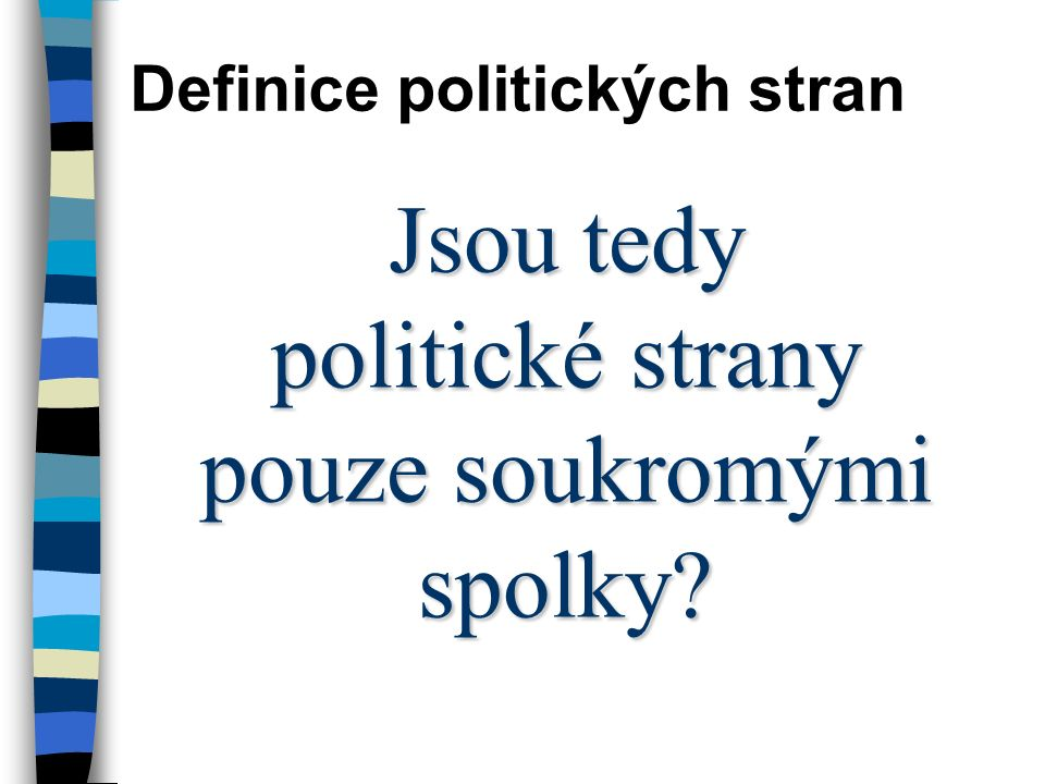Jsou tedy politické strany pouze soukromými spolky Definice politických stran
