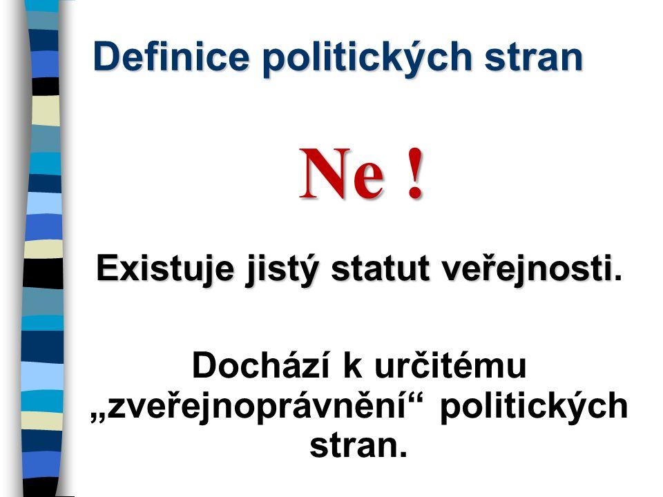 Ne . Existuje jistý statut veřejnosti Existuje jistý statut veřejnosti.